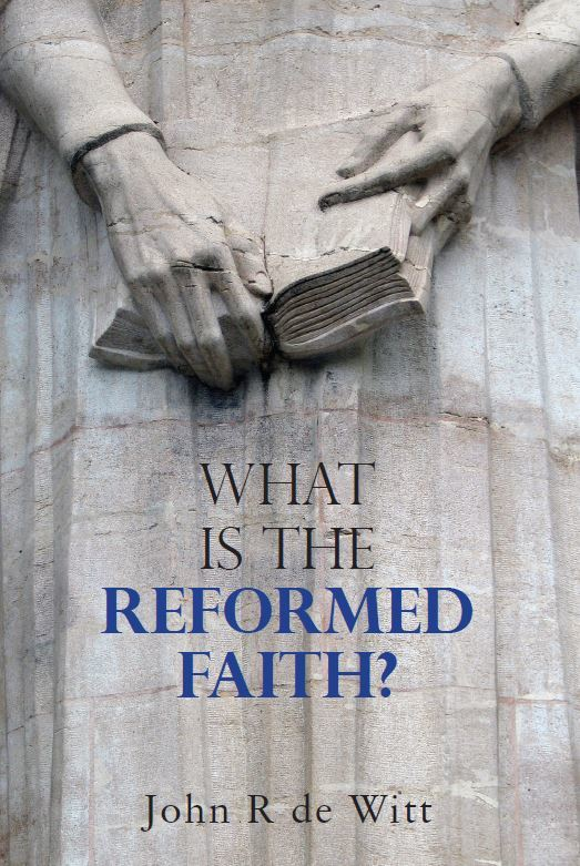 cover image for 'what is the reformed faith?' by John R De Witt