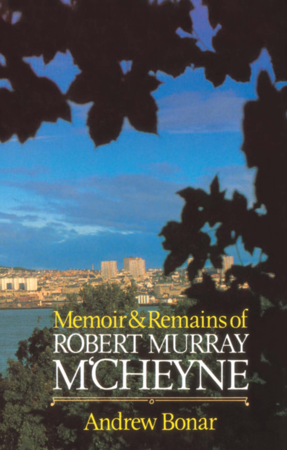 Book cover for 'Memoir & Remains Of Robert Murray M'cheyne'