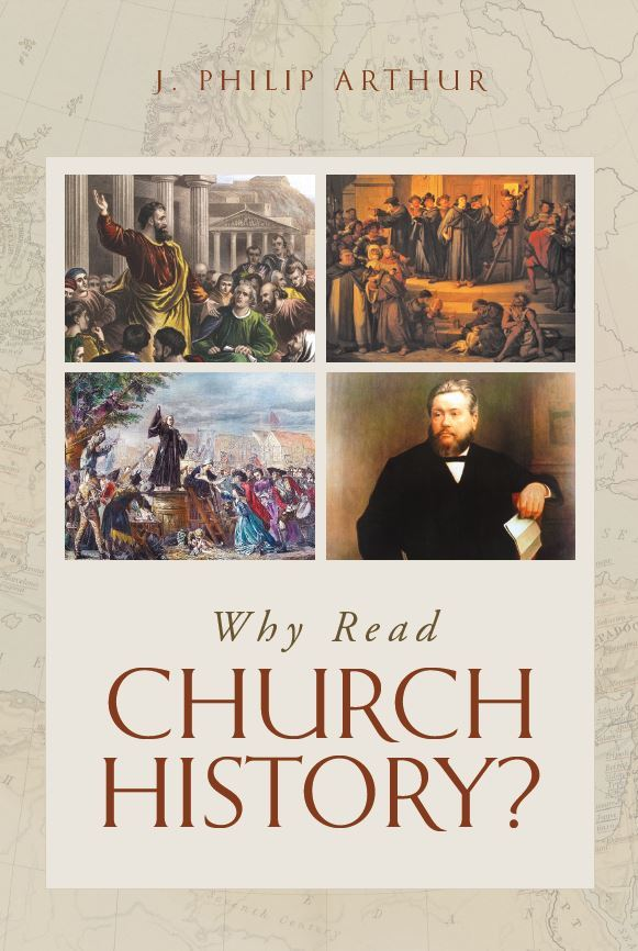 cover image for 'Why Read Church History' by J. Philip Arthur