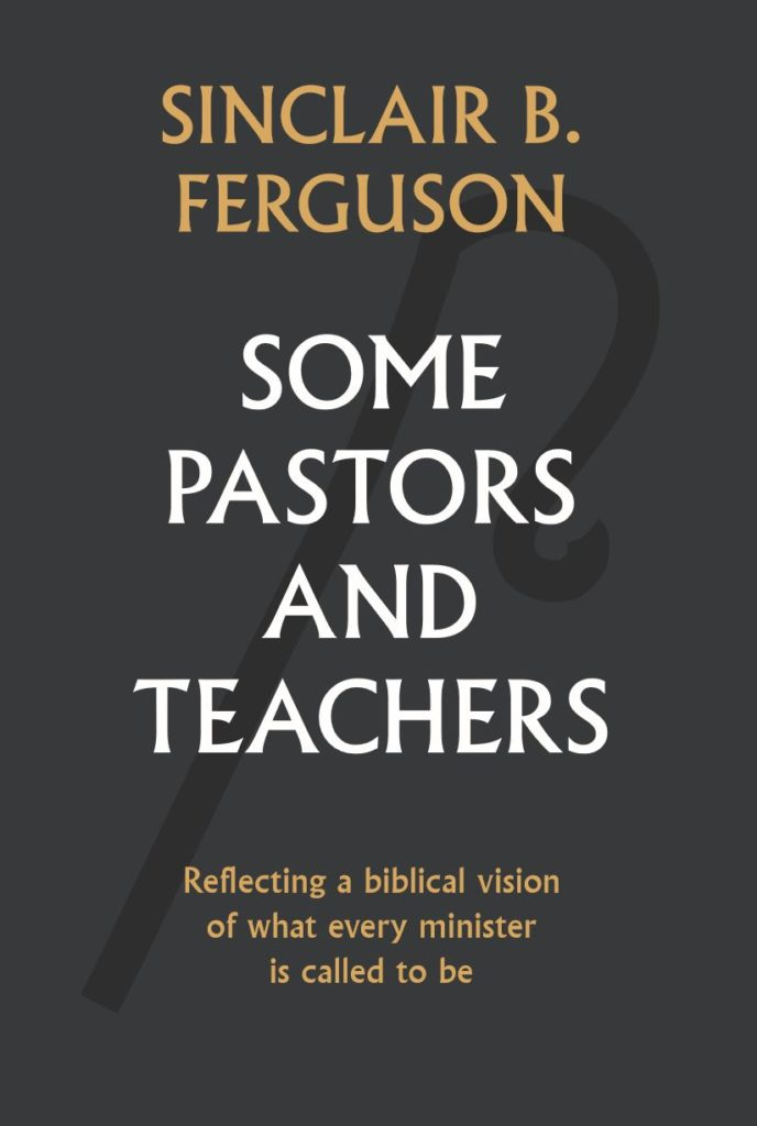 cover image for Some Pastors and Teachers by Sinclair Ferguson