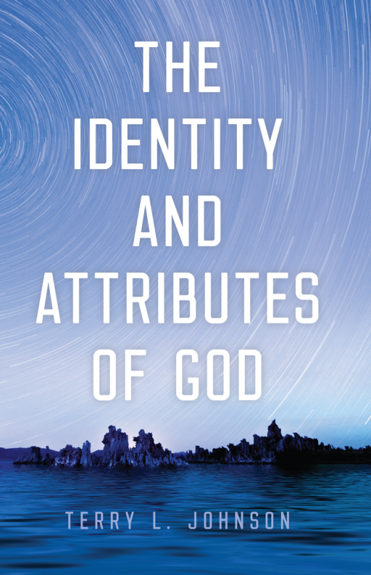 Cover image for the Identity and Attributes of God by Terry Johnson