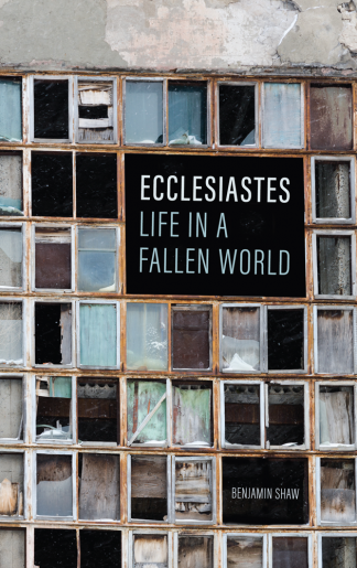 Image of the cover of Ecclesiastes: Life in a Fallen World by Benjamin Shaw