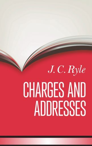 image of Charges and Addresses by J.C. Ryle