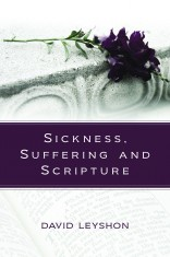 Sickness, Suffering and Scripture