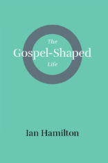 Cover image for the Gospel-Shaped Life by Ian Hamilton